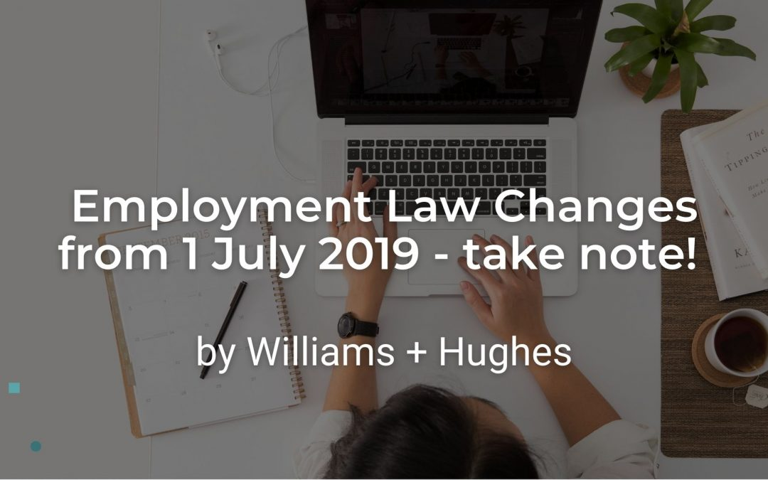 Employment Law Changes from 1 July 2019 – take note!