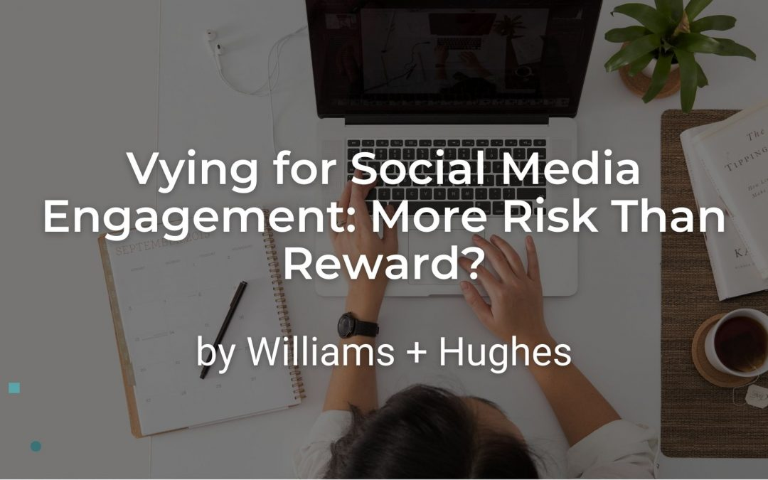 Vying for Social Media Engagement: More Risk Than Reward?
