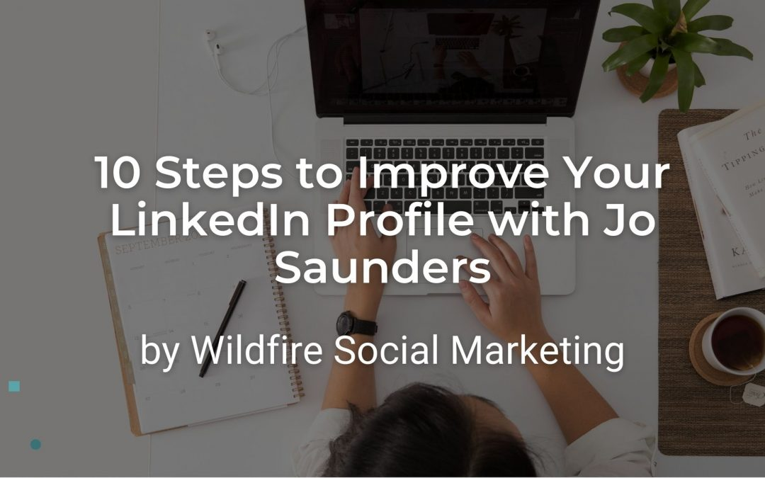 10 Steps to Improve Your LinkedIn Profile with Jo Saunders